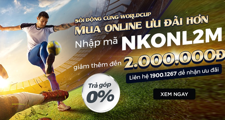 Sôi động cùng WorldCup - Mua online giảm thêm đến 2 triệu
