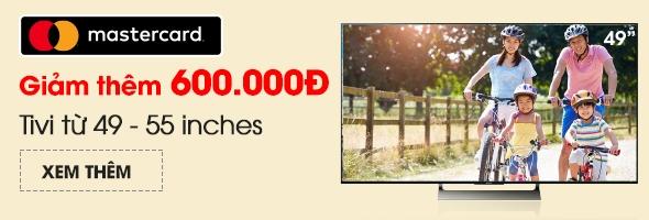 Tivi từ 49 - 55 inches - Mastercard giảm thêm 600.000 VNĐ